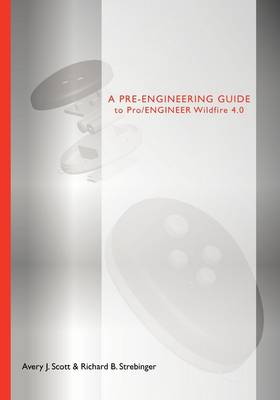 A Pre-engineering Guide to Pro/ENGINEER Wildfire 4.0 (Paperback)