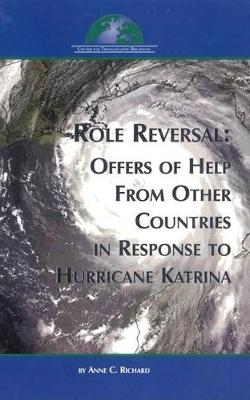 Role Reversal: Offers of Help from Other Countries in Reponse to Hurricane Katrina (Paperback)