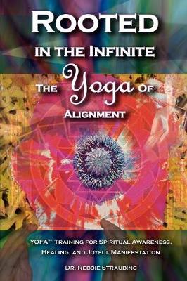 Rooted in the Infinite: The Yoga of Alignment (Paperback)