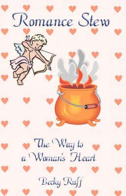 Romance Stew: The Way to a Woman's Heart (Paperback)