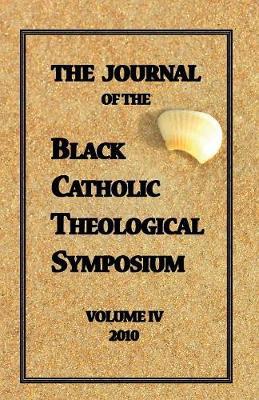 The Journal of The Black Catholic Theological Symposium Vol IV 2010 (Paperback)