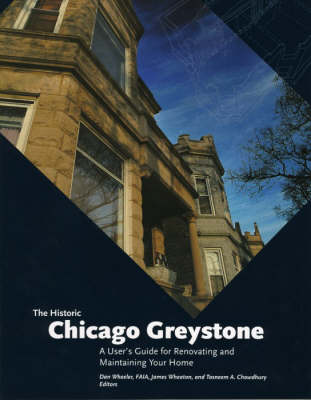 The Historic Chicago Greystone: A User's Guide for Renovating and Maintaining Your Home (Paperback)