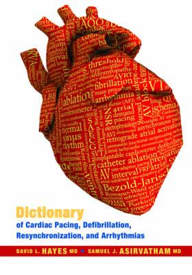 Dictionary of Cardiac Pacing, Defibrillation, Resynchronization, and Arrhythmias (Hardback)