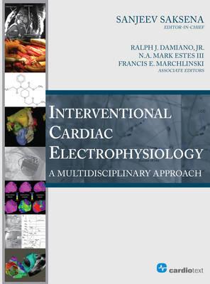 Interventional Cardiac Electrophysiology: A Multidisciplinary Approach (Hardback)