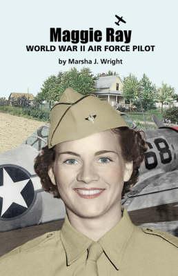 Maggie Ray; World War II Air Force Pilot (Paperback)