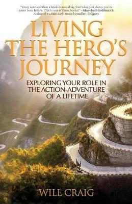 Living the Hero's Journey: Exploring Your Role in the Action-Adventure of a Lifetime (Paperback)