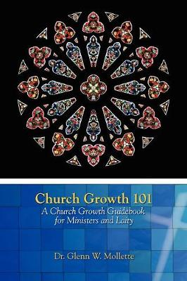 Church Growth 101 A Church Growth Guidebook for Ministers and Laity (Paperback)