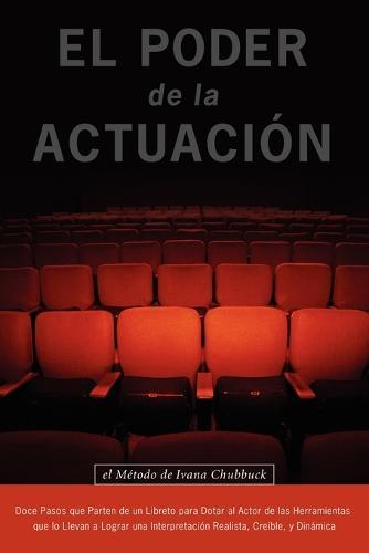 El Poder De La Actuacion. El Metodo De Ivana Chubbuck (Paperback)