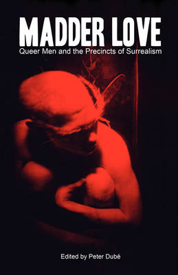 Madder Love: Queer Men and the Precincts of Surrealism (Paperback)