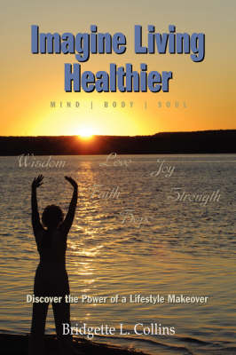 Imagine Living Healthier: Mind, Body, and Soul (Paperback)