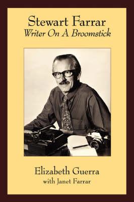 Stewart Farrar: Writer on a Broomstick, the Biography of Stewart Farrar (Paperback)