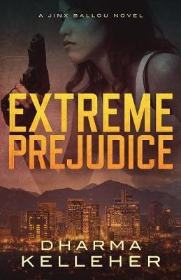 Extreme Prejudice: A Jinx Ballou Novel - Jinx Ballou 2 (Paperback)