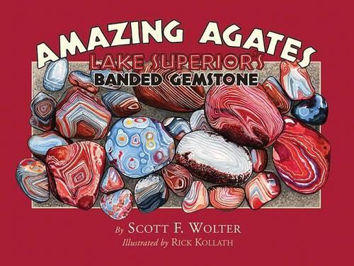 Amazing Agates: Lake Superior's Banded Gemstone (Paperback)
