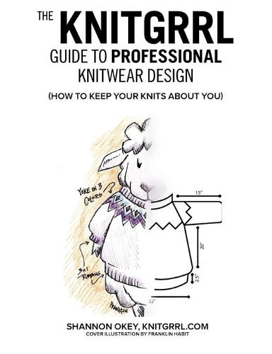 The Knitgrrl Guide to Professional Knitwear Design (Paperback)
