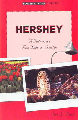 Hershey: A Guide to the Town Built on Chocolate (Paperback)