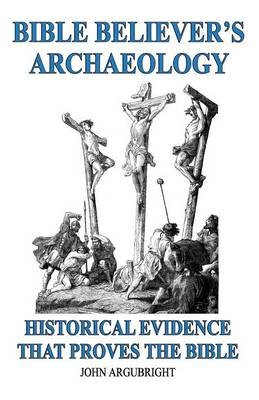 Bible Believer's Archaeology - Volume 1: Historical Evidence That Proves The Bible (Paperback)