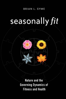 Seasonally Fit; Nature and the Governing Dynamics of Fitness and Health (Paperback)