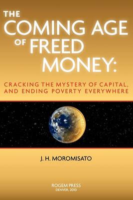 The Coming Age of Freed Money (Hardback)