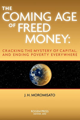 The Coming Age of Freed Money (Paperback)