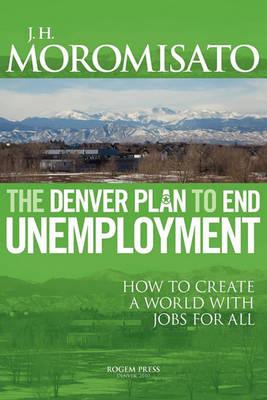 The Denver Plan to End Unemployment (Paperback)