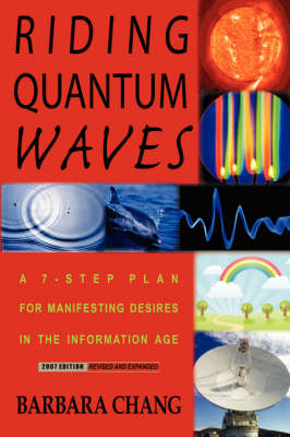 Riding Quantum Waves, a 7-Step Plan for Manifesting Desires in the Information Age, 2007 Revised and Expanded Edition (Paperback)