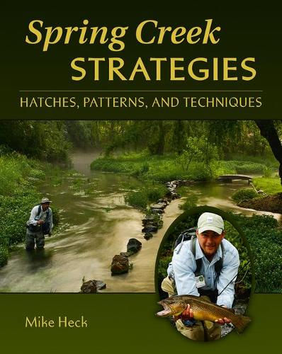 Spring Creek Strategies: Hatches, Patterns, and Techniques (Hardback)