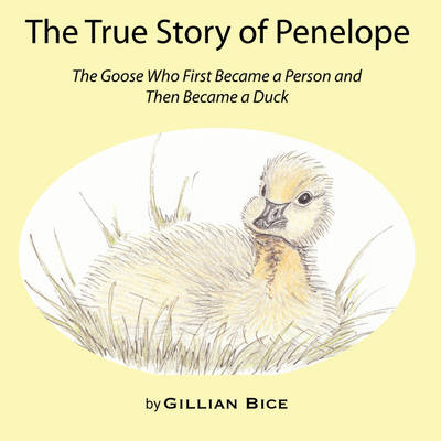The True Story of Penelope: The Goose Who First Became a Person and Then Became a Duck (Paperback)