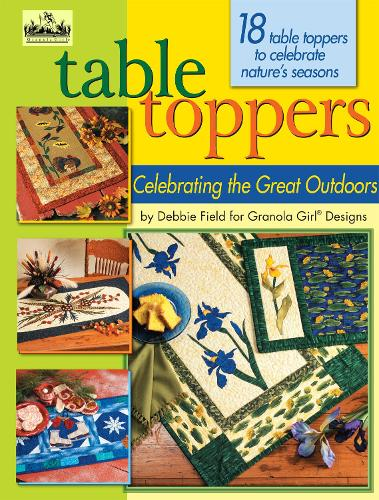 Table Toppers: Celebrating the Great Outdoors - Granola Girl Designs (Paperback)