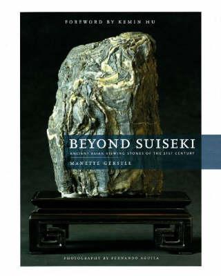 Beyond Suiseki: Ancient Asian Viewing Stones of the 21st Century (Hardback)