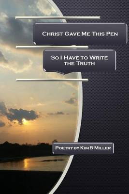 Christ Gave Me This Pen: So I Have to Write the Truth (Paperback)