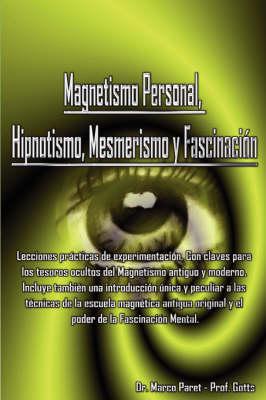 Magnetismo Personal, Hipnotismo, Mesmerismo y Fascinacin (Paperback)