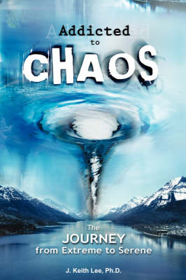 Addicted to Chaos: The Journey from Extreme to Serene (Paperback)