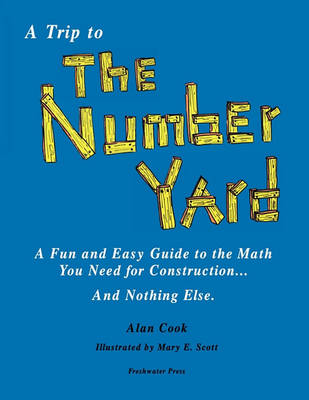 A Trip to the Number Yard: A Fun and Easy Guide to Math You Need for Construction (Paperback)