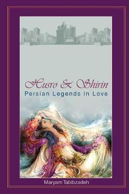 Husrō & Shirin: Persian Legends in Love (Paperback)