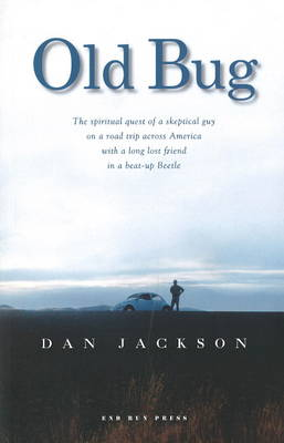 Old Bug: The Spiritual Quest of a Skeptical Guy on a Road Trip Across America with a Long Lost Friend in a Beat-Up Beetle (Paperback)
