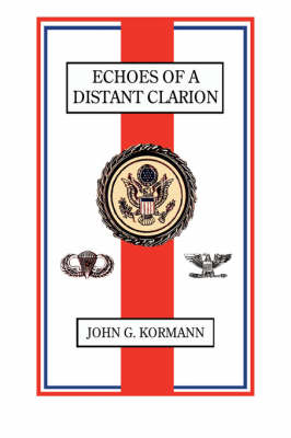 Echoes of A Distant Clarion: Recollections of a Diplomat and Soldier (Paperback)