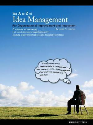 The A to Z of Idea Management for Organizational Improvement and Innovation 3rd Edition (Paperback)