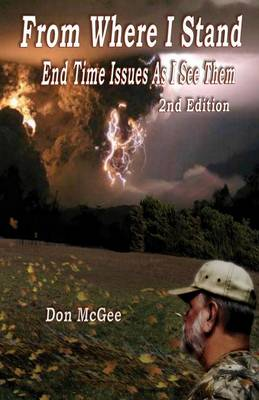 From Where I Stand: End Time Issues as I See Them - 2nd Edition (Paperback)