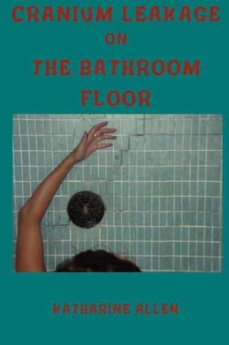 Cranium Leakage on the Bathroom Floor (Paperback)