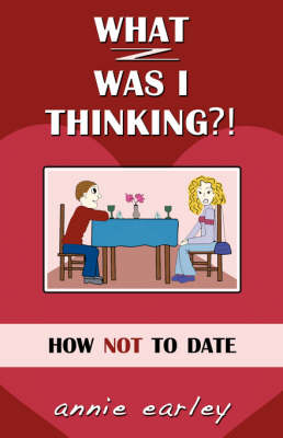 What Was I Thinking? How Not To Date (Paperback)