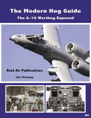 The Modern Hog Guide: The A-10 Warthog Exposed (Paperback)
