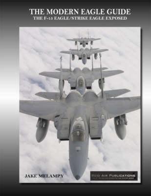 The Modern Eagle Guide: The F-15 Eagle/Strike Eagle Exposed (Paperback)