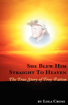 She Blew Him Straight to Heaven (Paperback)