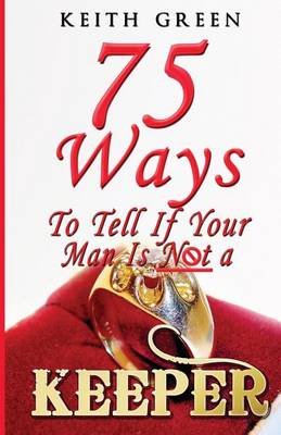 75 Ways to Tell If Your Man Is Not a Keeper (Paperback)