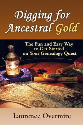 Digging for Ancestral Gold: The Fun and Easy Way to Get Started on Your Genealogy Quest (Paperback)