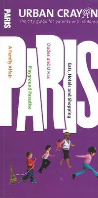 Urban Crayon Paris: The City Guide for Parents with Children (Paperback)