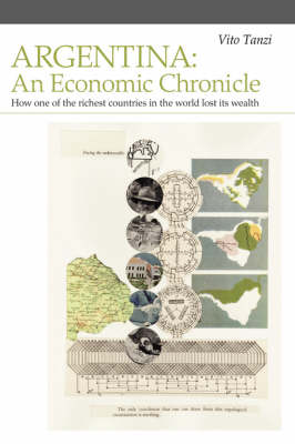 Argentina: An Economic Chronicle. How One of the Richest Countries in the World Lost Its Wealth (Paperback)