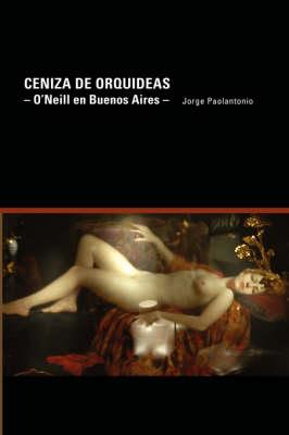 Ceniza De Orquideas - O'Neill En Buenos Aires (Paperback)