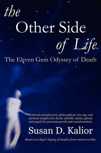 The Other Side of Life: The Eleven Gem Odyssey of Death (angels, Spirits, Ghosts, Death, Time Travel, Parallel Worlds, Personal Growth and Transformation) (Paperback)