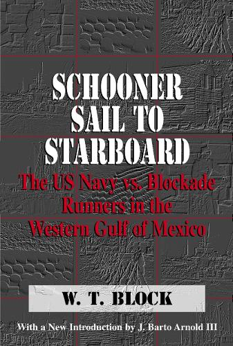 Schooner Sail to Starboard: The US Navy vs. Blockade Runners in the Western Gulf of Mexico (Paperback)